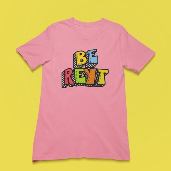 Be reyt pink t shirt scaled